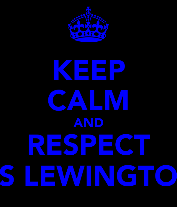 KEEP CALM AND RESPECT MISS LEWINGTON X