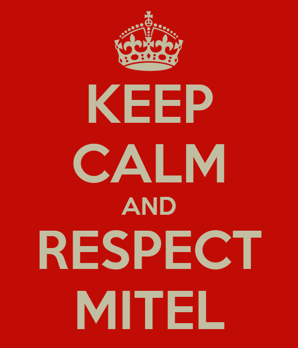 KEEP CALM AND RESPECT MITEL