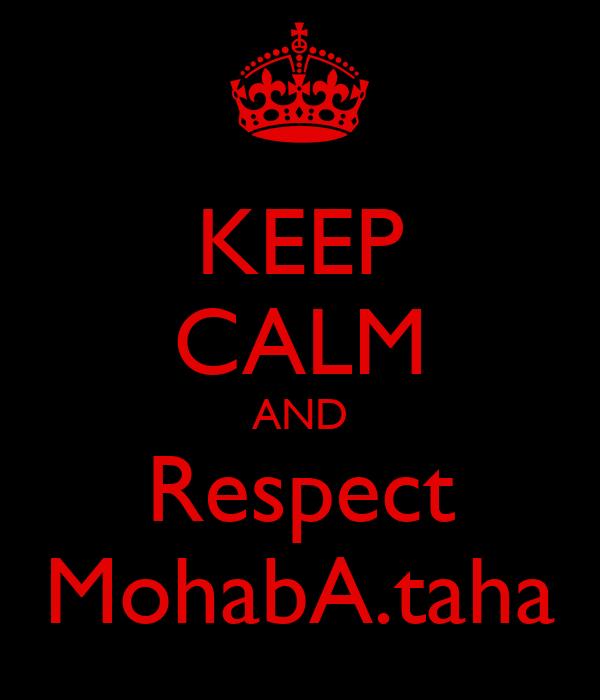 KEEP CALM AND Respect MohabA.taha