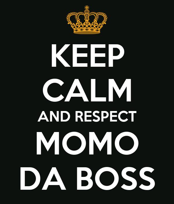 KEEP CALM AND RESPECT MOMO DA BOSS