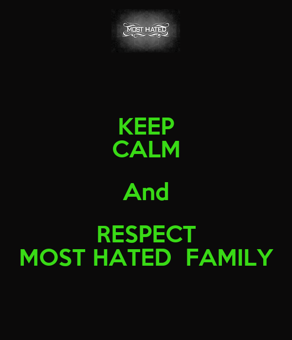 KEEP CALM And RESPECT MOST HATED  FAMILY