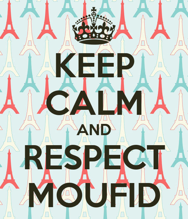 KEEP CALM AND RESPECT MOUFID