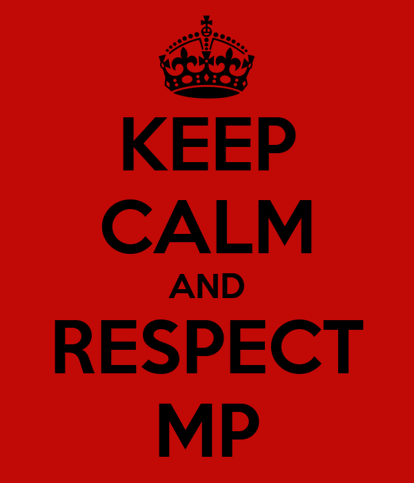 KEEP CALM AND RESPECT MP