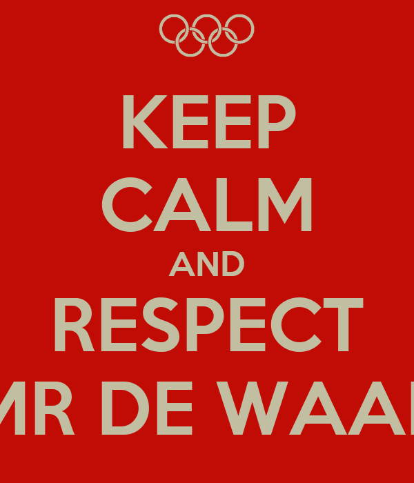 KEEP CALM AND RESPECT MR DE WAAL