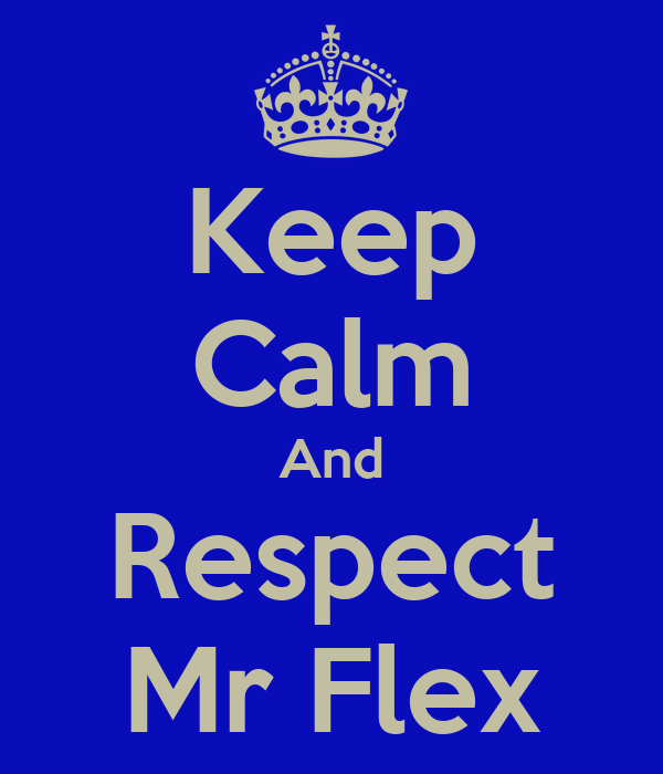 Keep Calm And Respect Mr Flex