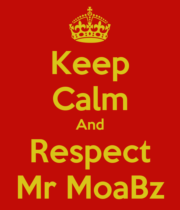 Keep Calm And Respect Mr MoaBz