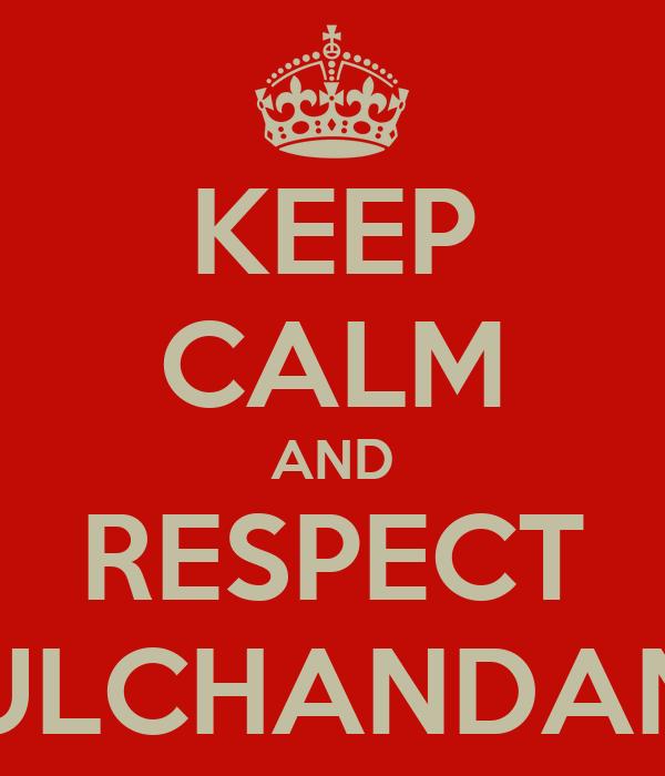 KEEP CALM AND RESPECT MULCHANDANIS
