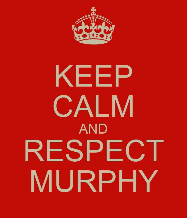 KEEP CALM AND RESPECT MURPHY