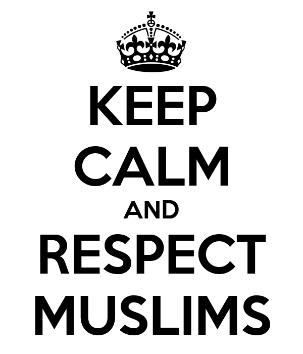 KEEP CALM AND RESPECT MUSLIMS