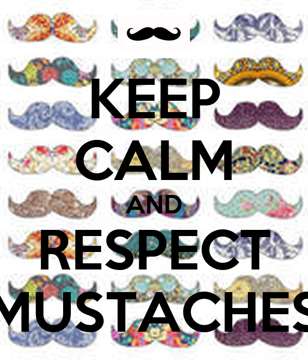 KEEP CALM AND RESPECT MUSTACHES
