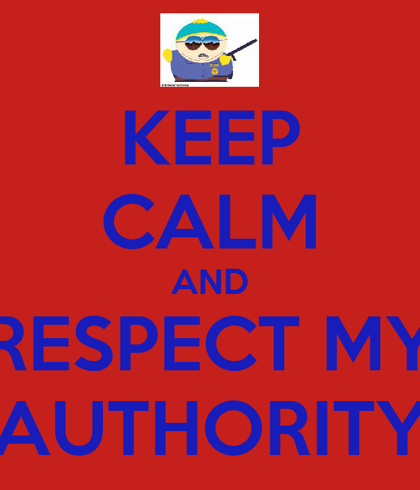 KEEP CALM AND RESPECT MY AUTHORITY