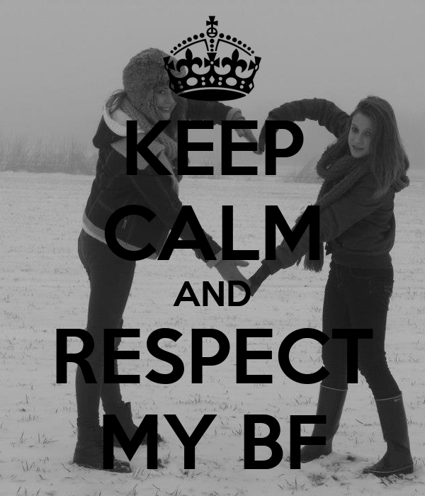 KEEP CALM AND RESPECT MY BF