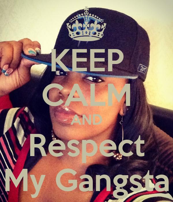 KEEP CALM AND Respect My Gangsta