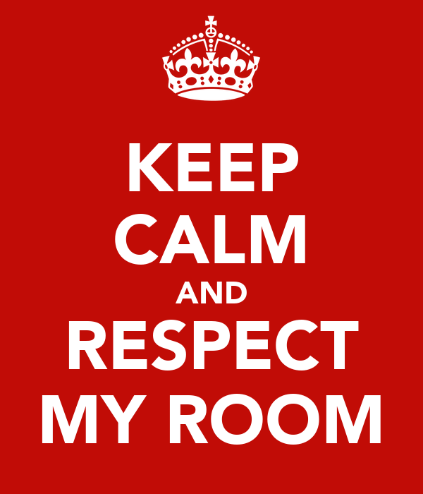 KEEP CALM AND RESPECT MY ROOM