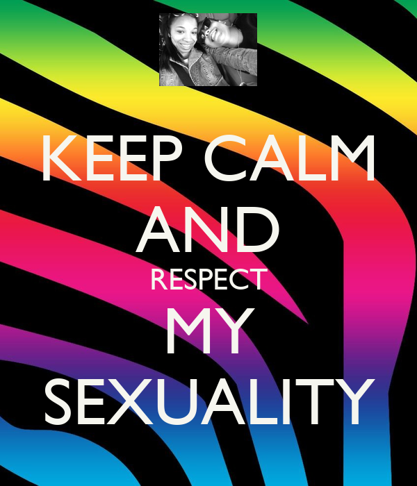 KEEP CALM AND RESPECT MY SEXUALITY