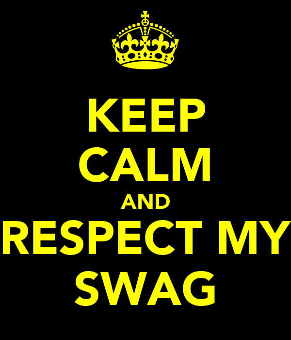 KEEP CALM AND RESPECT MY SWAG