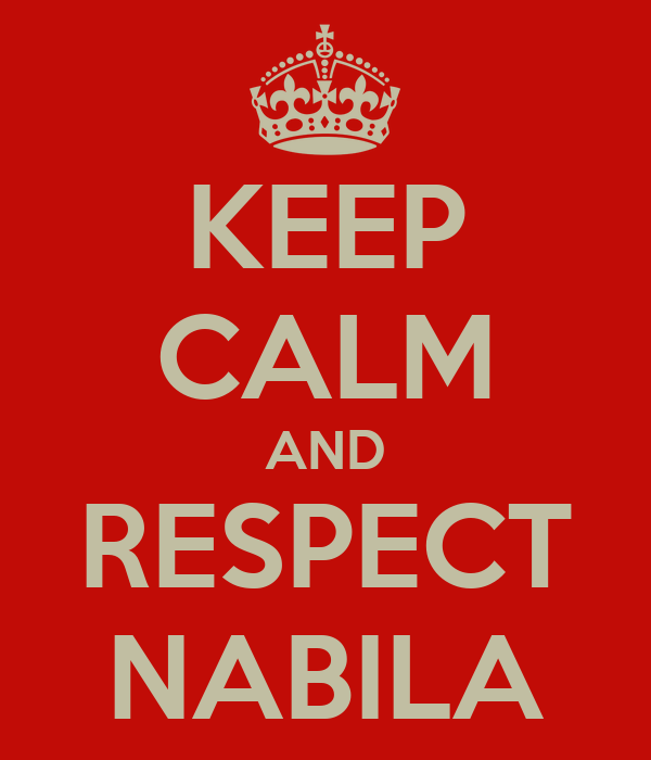 KEEP CALM AND RESPECT NABILA