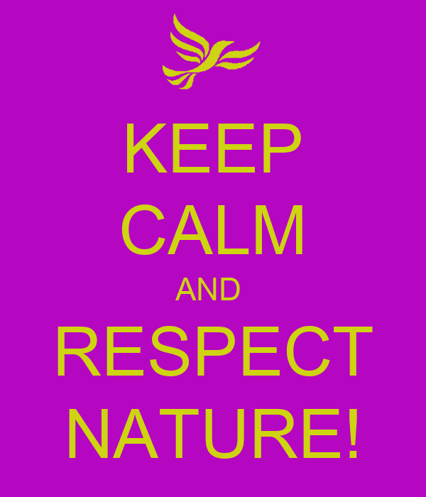 KEEP CALM AND  RESPECT NATURE!