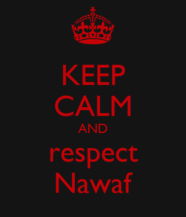 KEEP CALM AND respect Nawaf