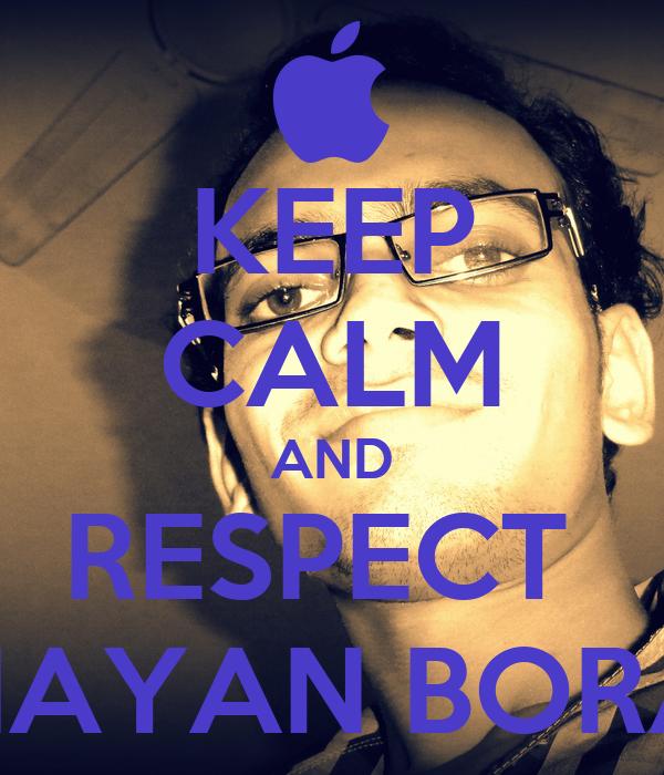 KEEP CALM AND RESPECT  NAYAN BORA