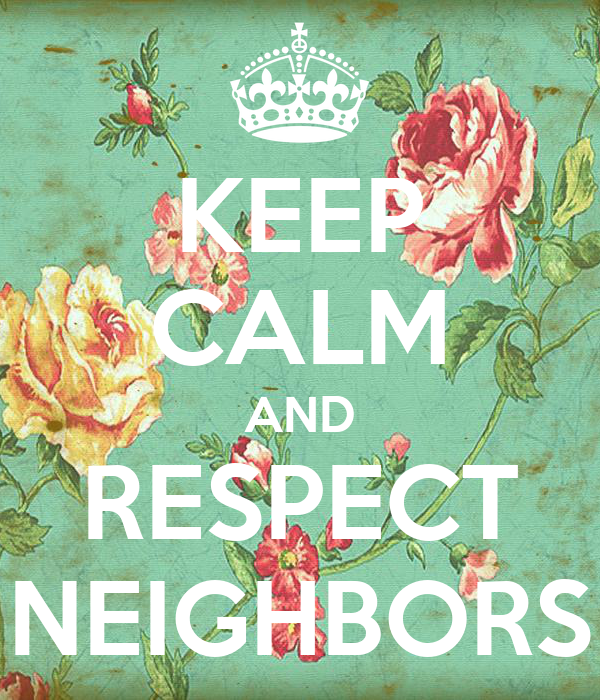 KEEP CALM AND RESPECT NEIGHBORS