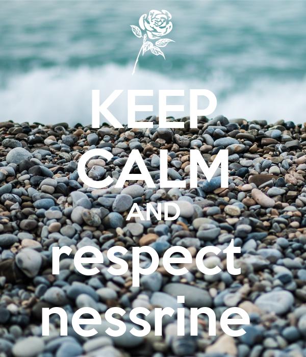 KEEP CALM AND respect  nessrine