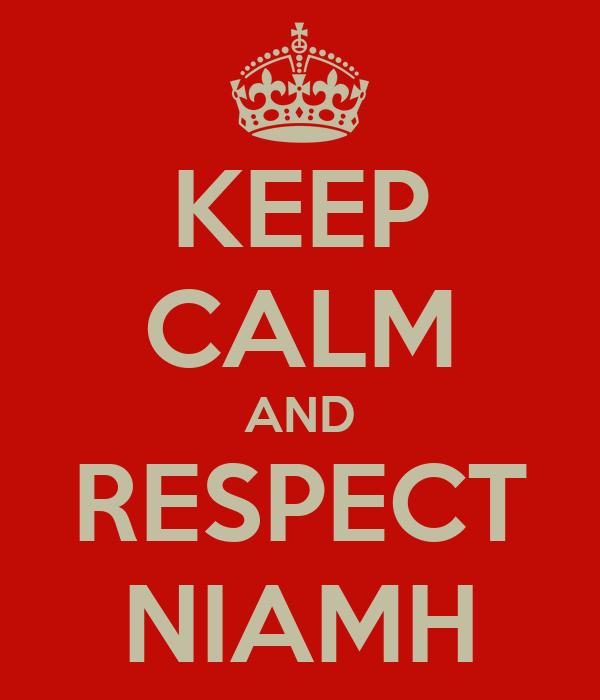 KEEP CALM AND RESPECT NIAMH