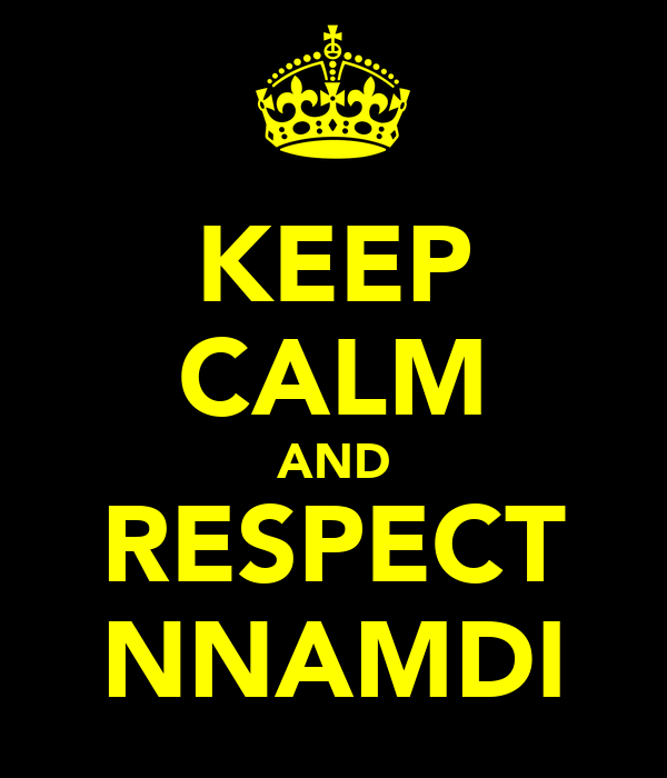 KEEP CALM AND RESPECT NNAMDI