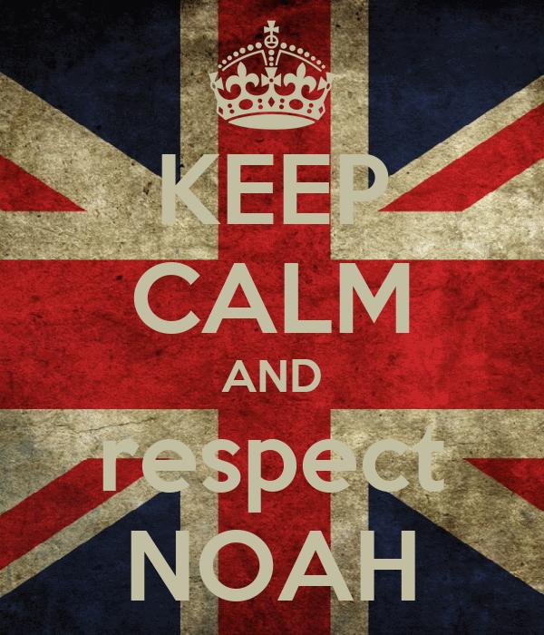 KEEP CALM AND respect NOAH