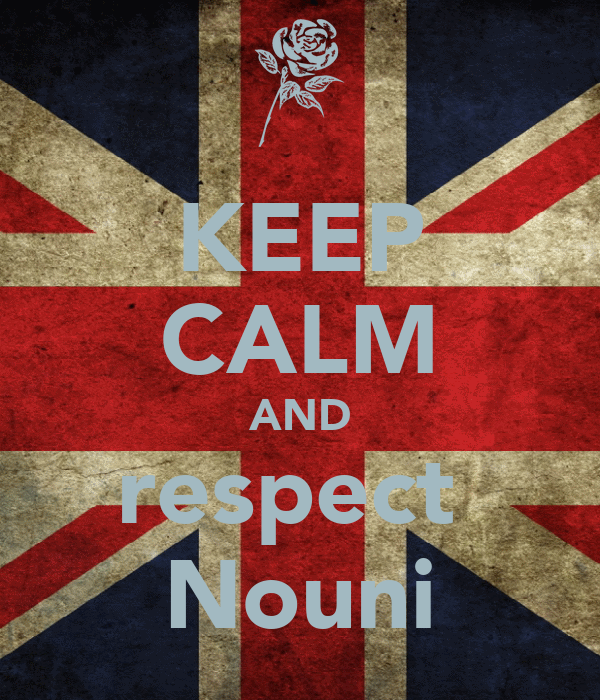 KEEP CALM AND respect  Nouni