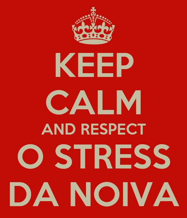 KEEP CALM AND RESPECT O STRESS DA NOIVA