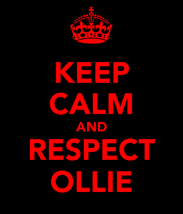 KEEP CALM AND RESPECT OLLIE