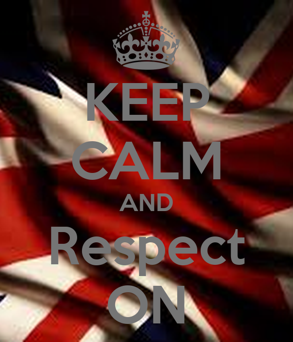 KEEP CALM AND Respect ON