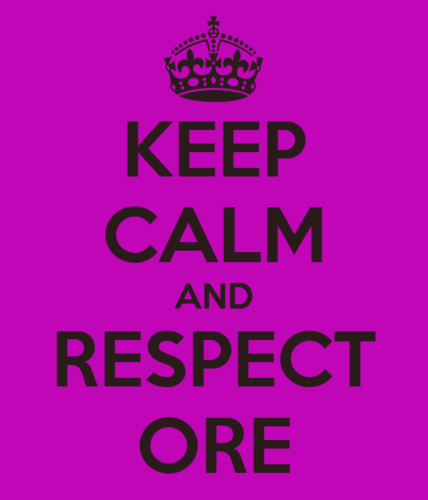 KEEP CALM AND RESPECT ORE