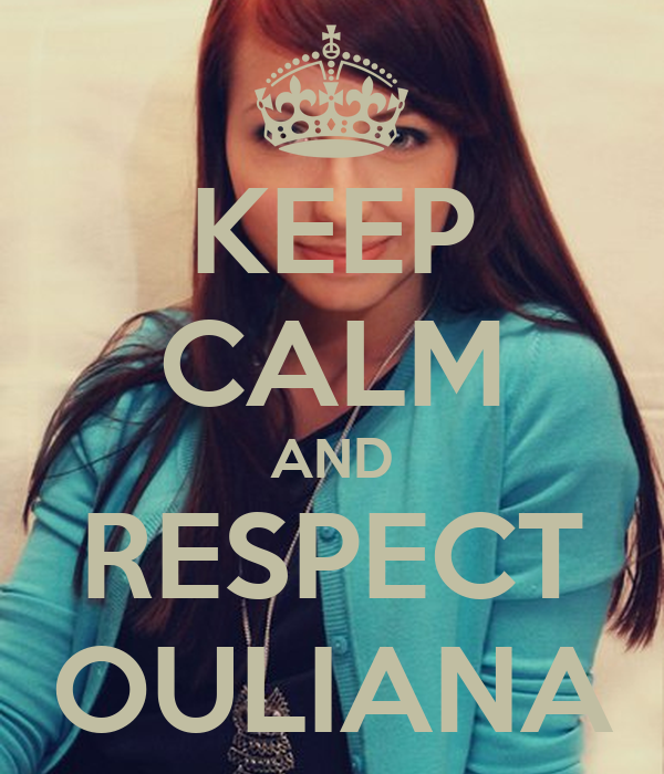 KEEP CALM AND RESPECT OULIANA