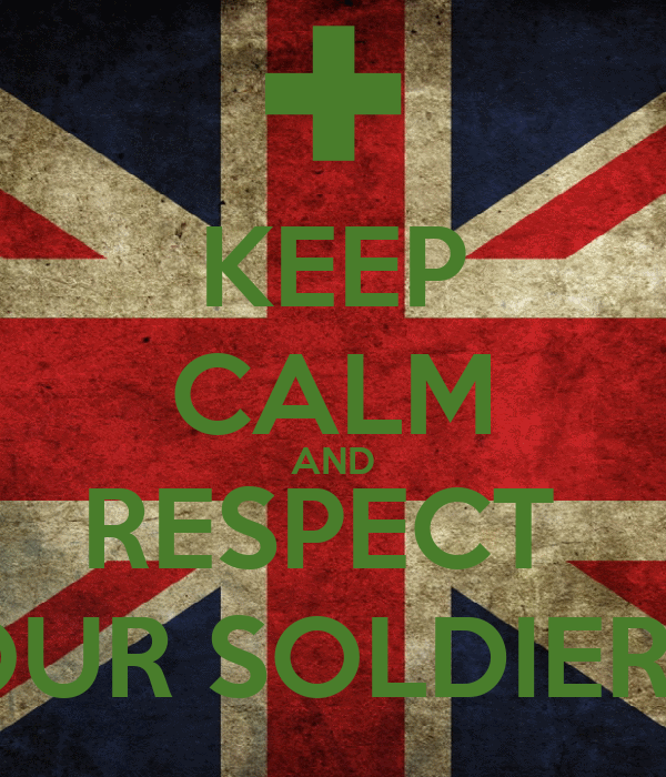 KEEP CALM AND RESPECT  OUR SOLDIERS