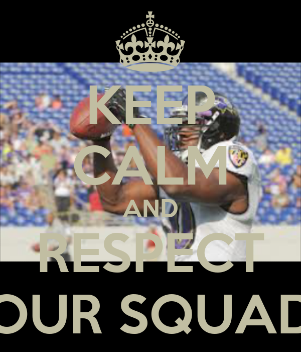 KEEP CALM AND RESPECT OUR SQUAD