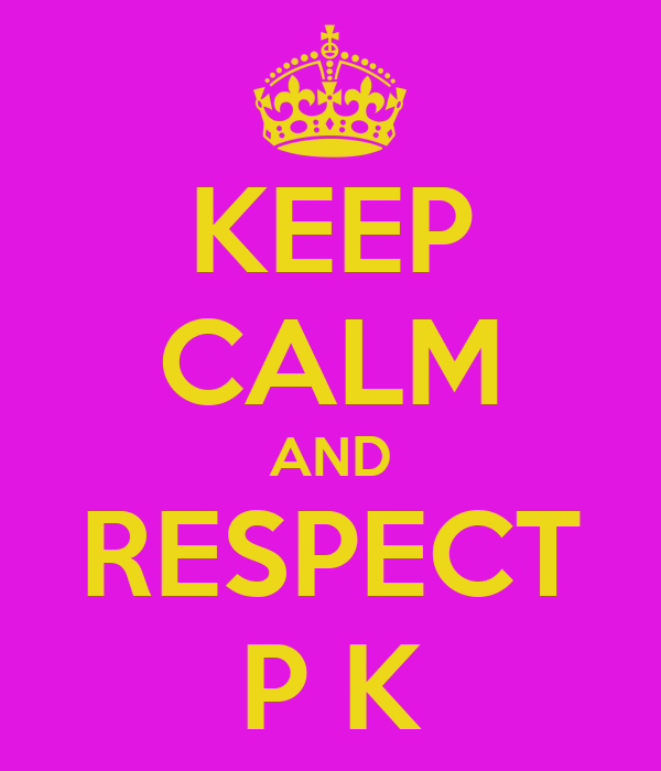 KEEP CALM AND RESPECT P K