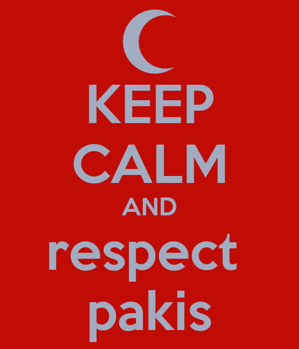 KEEP CALM AND respect  pakis