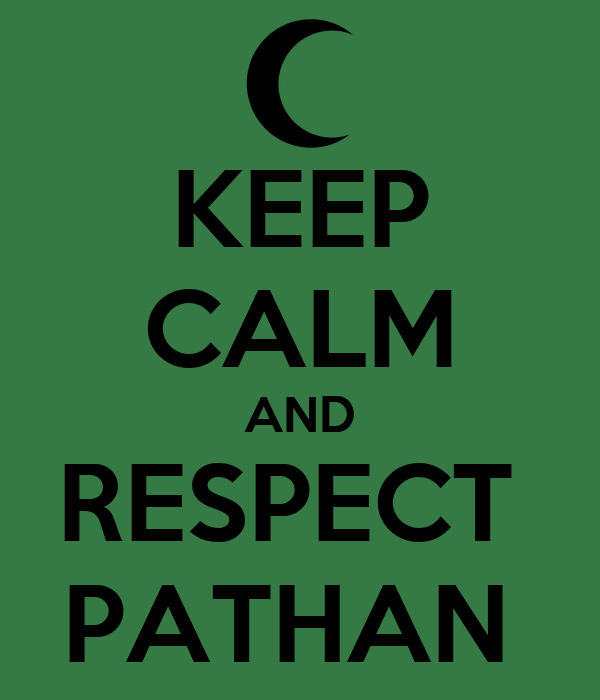 KEEP CALM AND RESPECT  PATHAN