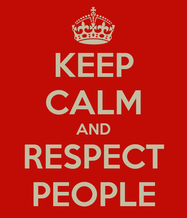 KEEP CALM AND RESPECT PEOPLE