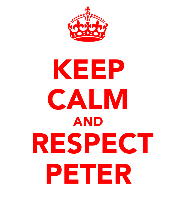 KEEP CALM AND   RESPECT  PETER