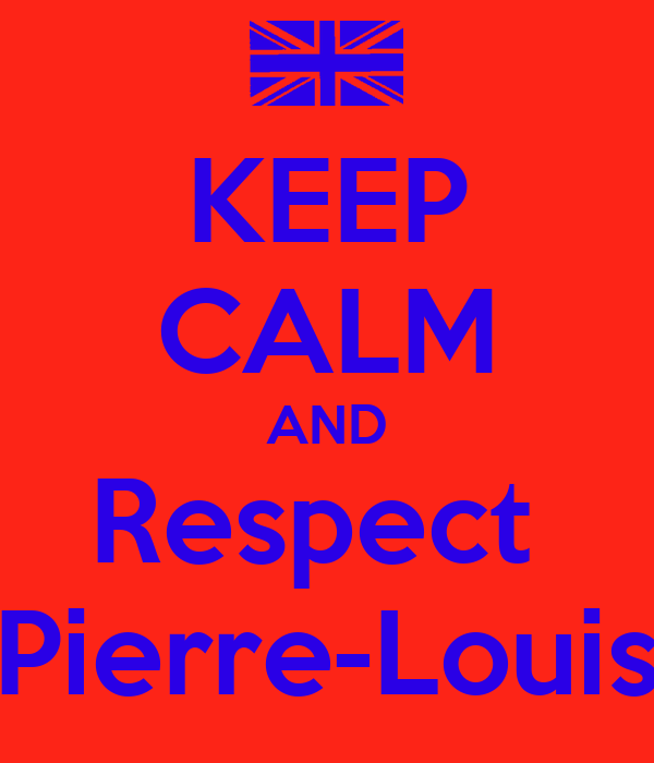 KEEP CALM AND Respect  Pierre-Louis