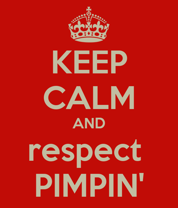 KEEP CALM AND respect  PIMPIN'