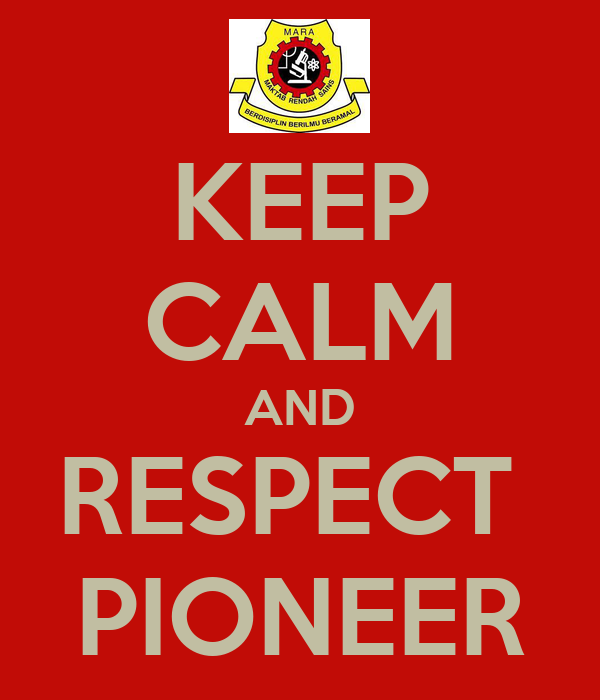 KEEP CALM AND RESPECT  PIONEER