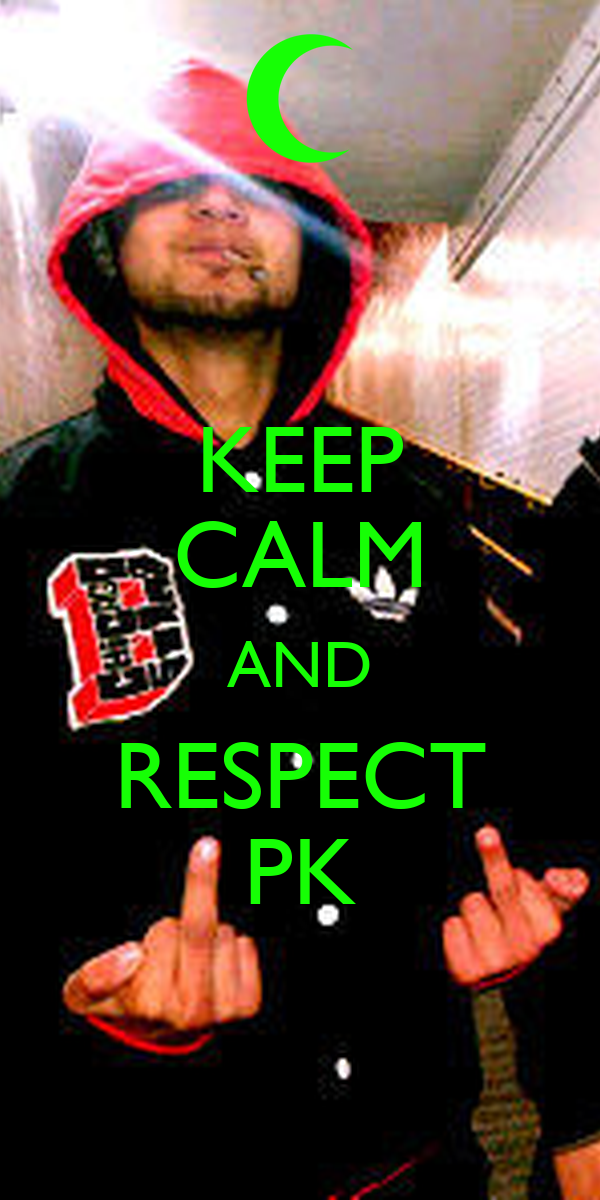 KEEP CALM AND RESPECT PK