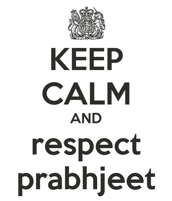 KEEP CALM AND respect prabhjeet