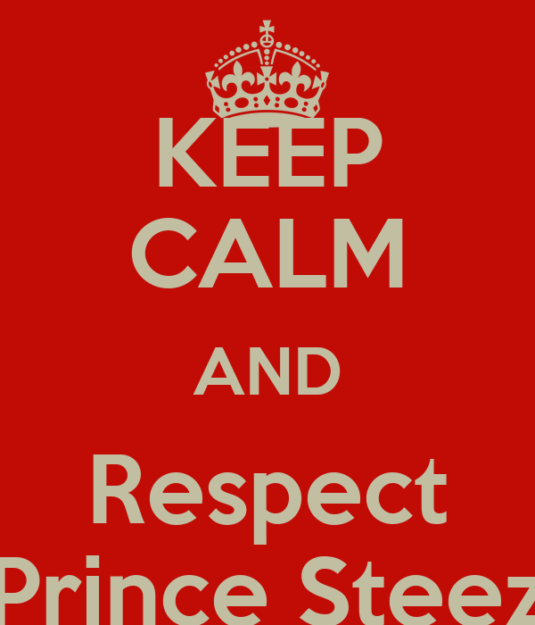KEEP CALM AND Respect Prince Steez
