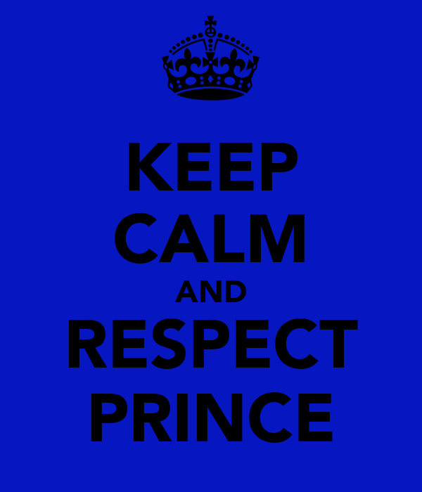 KEEP CALM AND RESPECT PRINCE