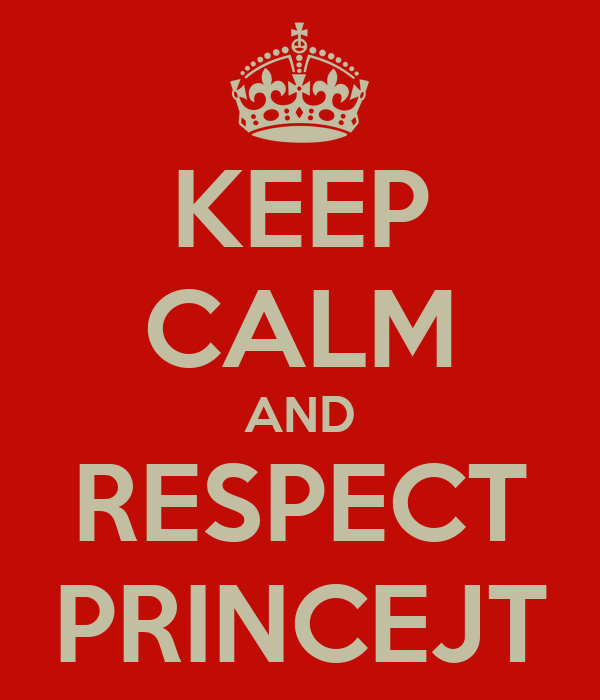 KEEP CALM AND RESPECT PRINCEJT